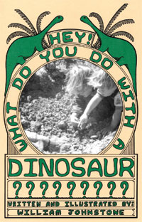 'Hey! What Do You Do With A Dinosaur?' The true story of a dinosaur in New Mexico, the San Ysidro Dinosaur, near Albuquerque New Mexico, by Will Johnstone